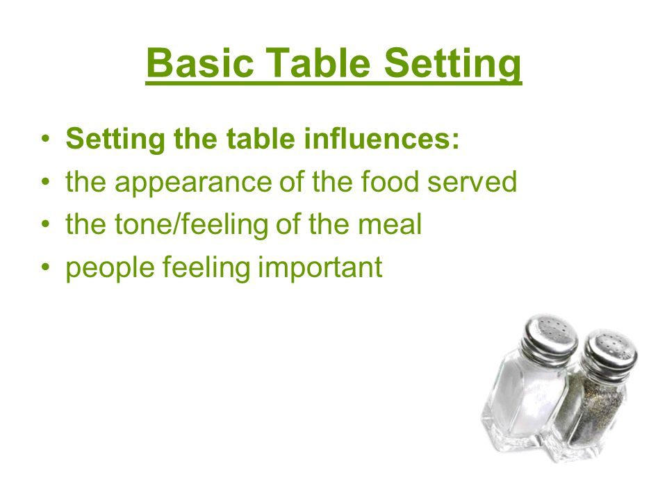 Basic Table Setting Setting the table influences: the appearance of the food served the tone/feeling of the meal people feeling important
