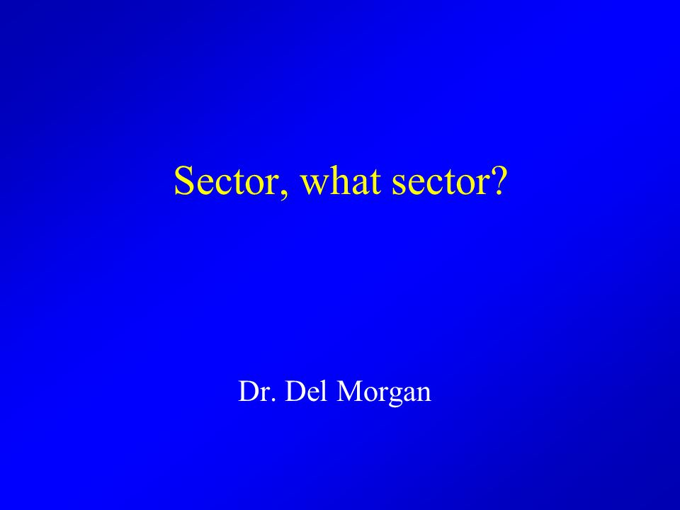 Sector, what sector? Dr. Del Morgan