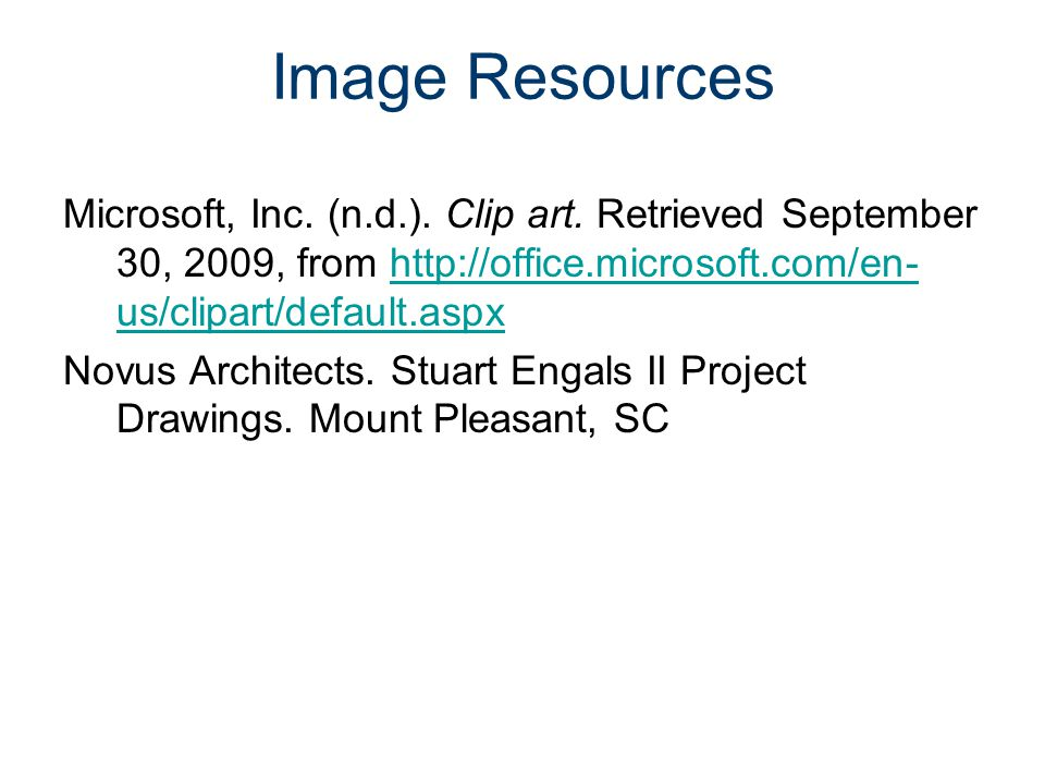 Image Resources Microsoft, Inc. (n.d.). Clip art. Retrieved September 30, 2009, from http://office.microsoft.com/en- us/clipart/default.aspxhttp://off