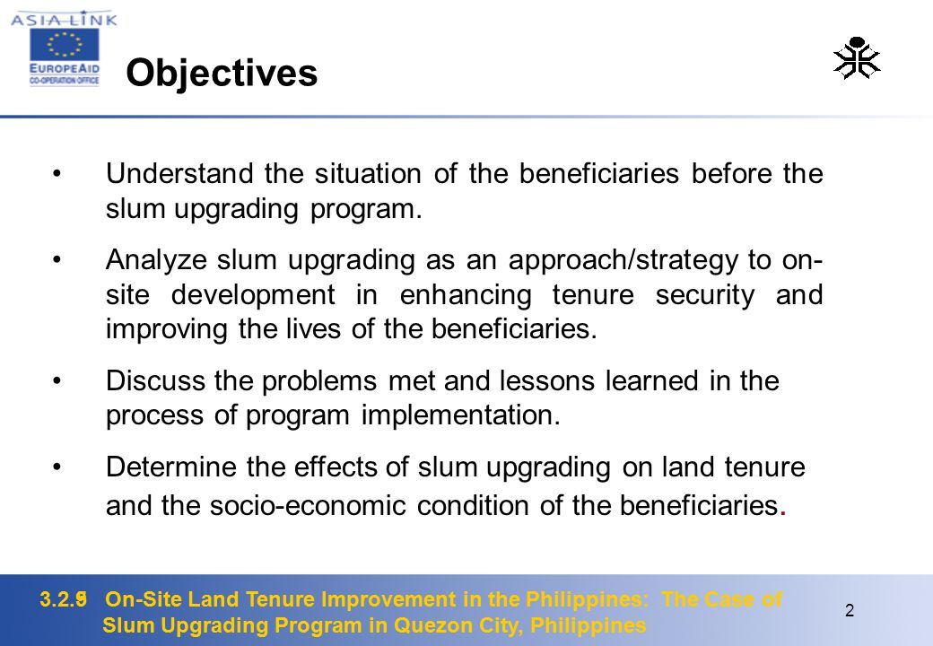 3.2.5 On-Site Land Tenure Improvement in the Philippines: The Case of Slum Upgrading Program in Quezon City, Philippines 2 3.2.9 On-Site Land Tenure Improvement in the Philippines: The Case of Slum Upgrading Program in Quezon City, Philippines Understand the situation of the beneficiaries before the slum upgrading program.