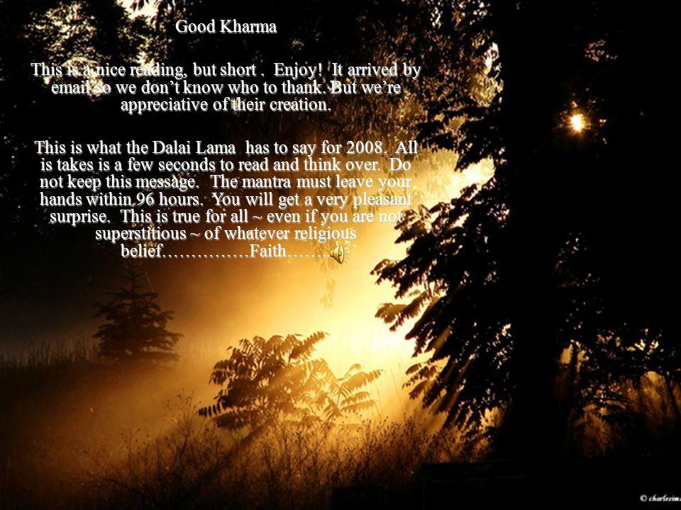 Good Kharma This is a nice reading, but short. Enjoy.