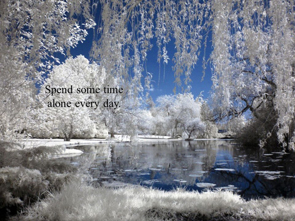 Spend some time alone every day.