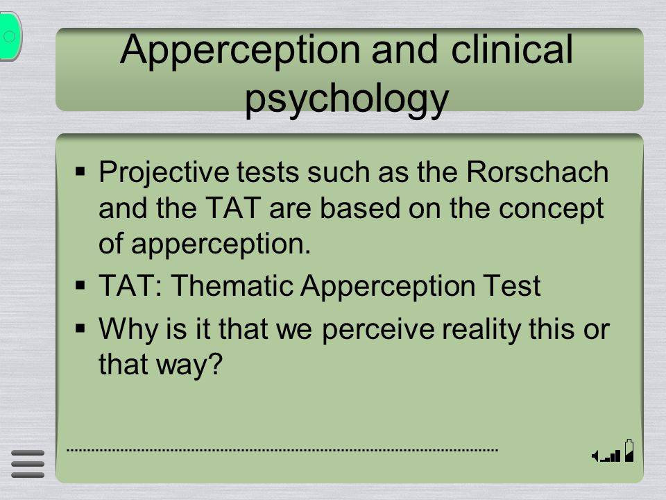 Apperception and clinical psychology  Projective tests such as the Rorschach and the TAT are based on the concept of apperception.  TAT: Thematic Ap