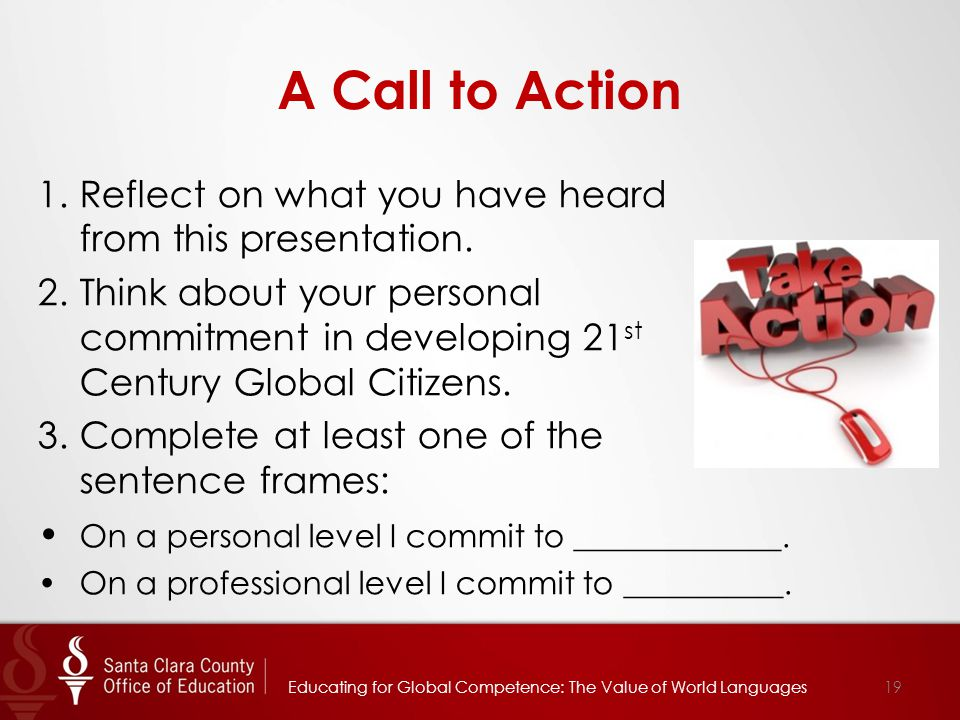A Call to Action 1.Reflect on what you have heard from this presentation.