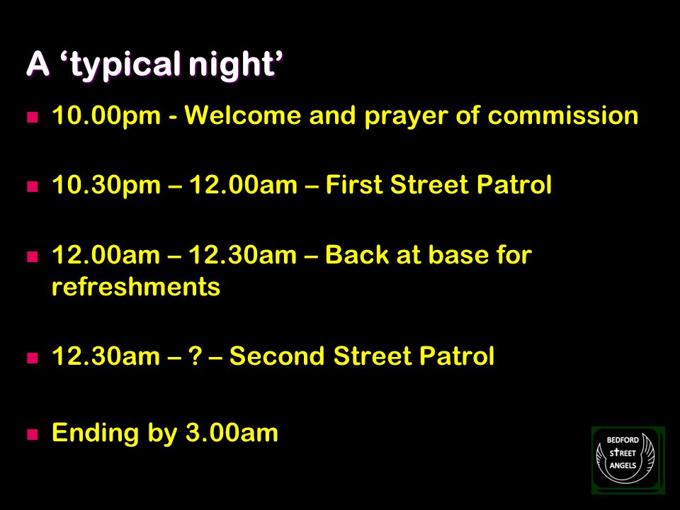 Working in Partnership Bed:safe Steering Committee CDRP Police authorities Taxi Marshalls Night Club owners YMCA Bedfordshire The Chaplaincy Team at the University of Bedforshire All Bedford Churches Together Local churches?