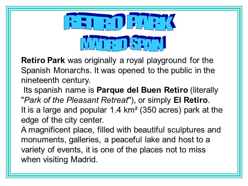 Retiro Park was originally a royal playground for the Spanish Monarchs.