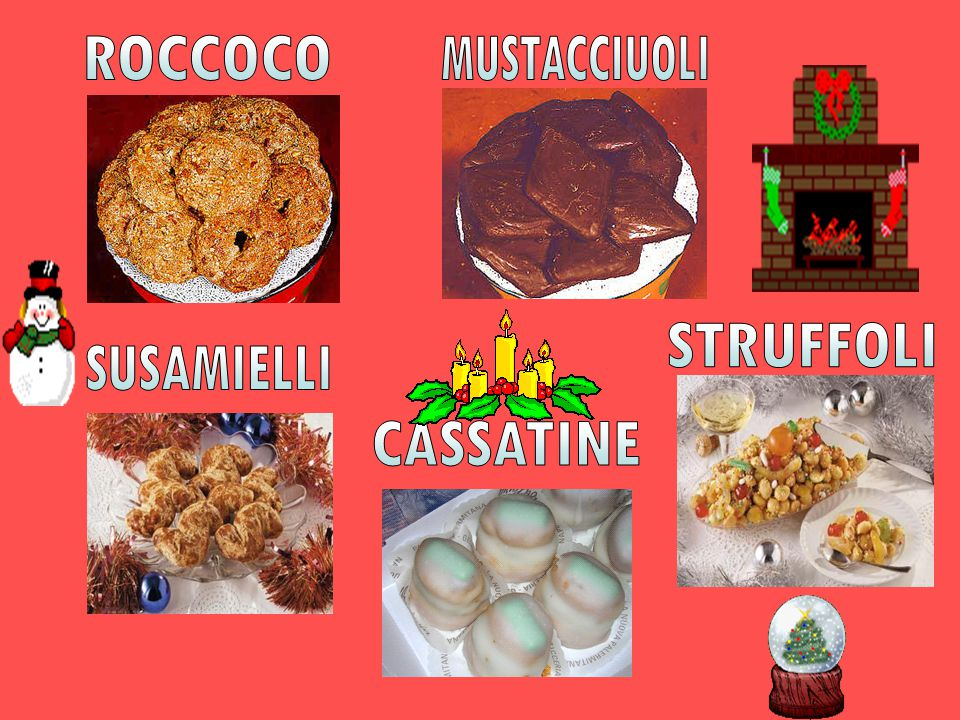 CHRISTMAS SWEETS In Naples, christmas preparations are tied up to the famous tradition of pastries: roccocò , susamielli , divino amore , zeppole and struffoli .