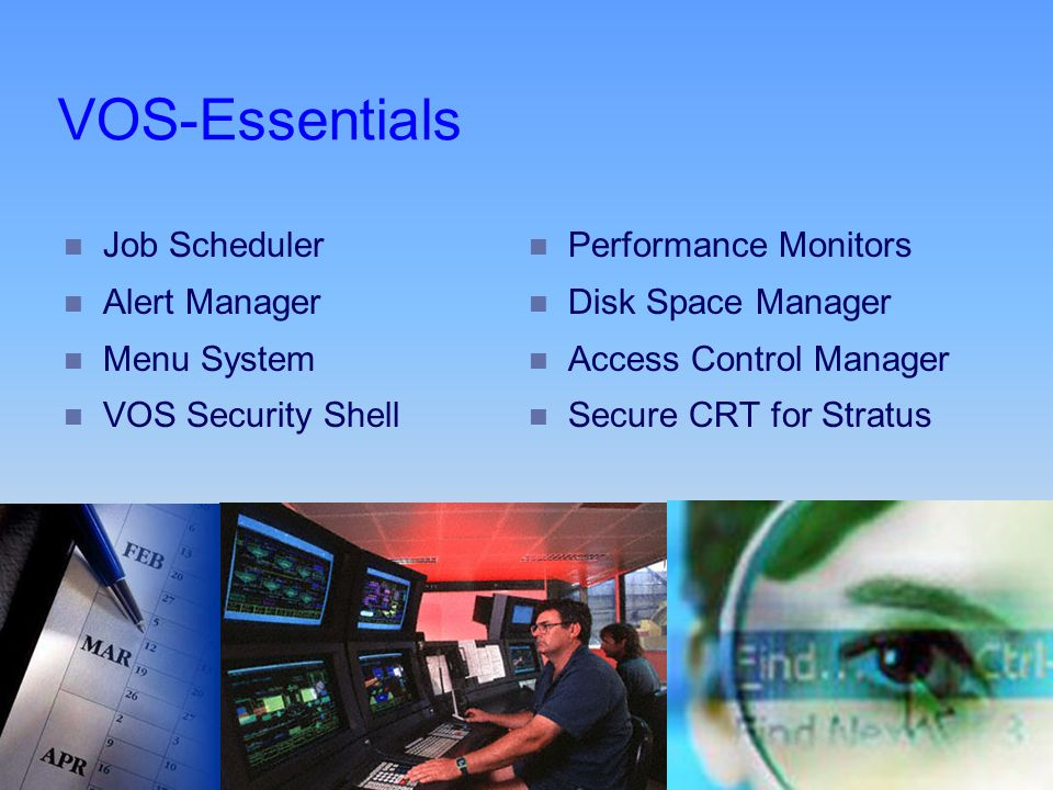 © www.Stratusoft.com 10 VOS-Essentials n Job Scheduler n Alert Manager n Menu System n VOS Security Shell n Performance Monitors n Disk Space Manager n Access Control Manager n Secure CRT for Stratus
