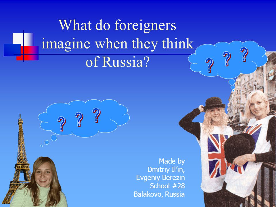 What do foreigners imagine when they think of Russia.