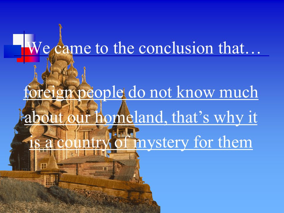 We came to the conclusion that… foreign people do not know much about our homeland, that's why it is a country of mystery for them