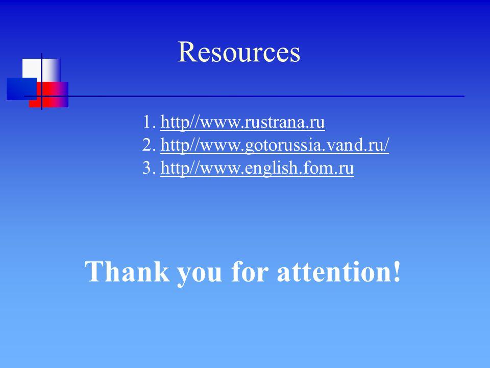 Resources 1.http//www.rustrana.ru 2.http//www.gotorussia.vand.ru/ 3.http//www.english.fom.ru Thank you for attention!