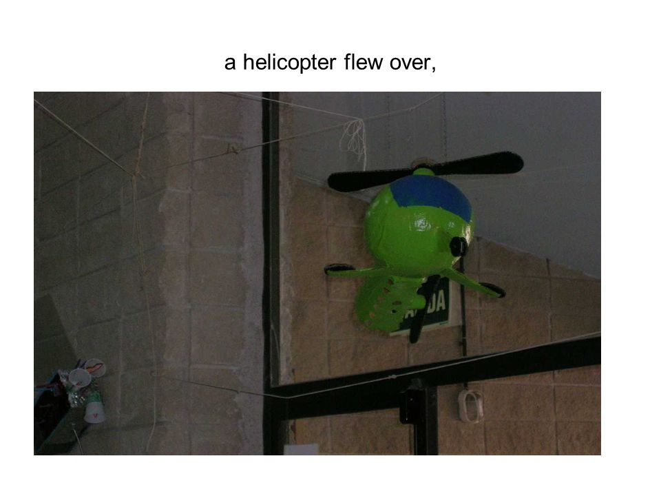 a helicopter flew over,