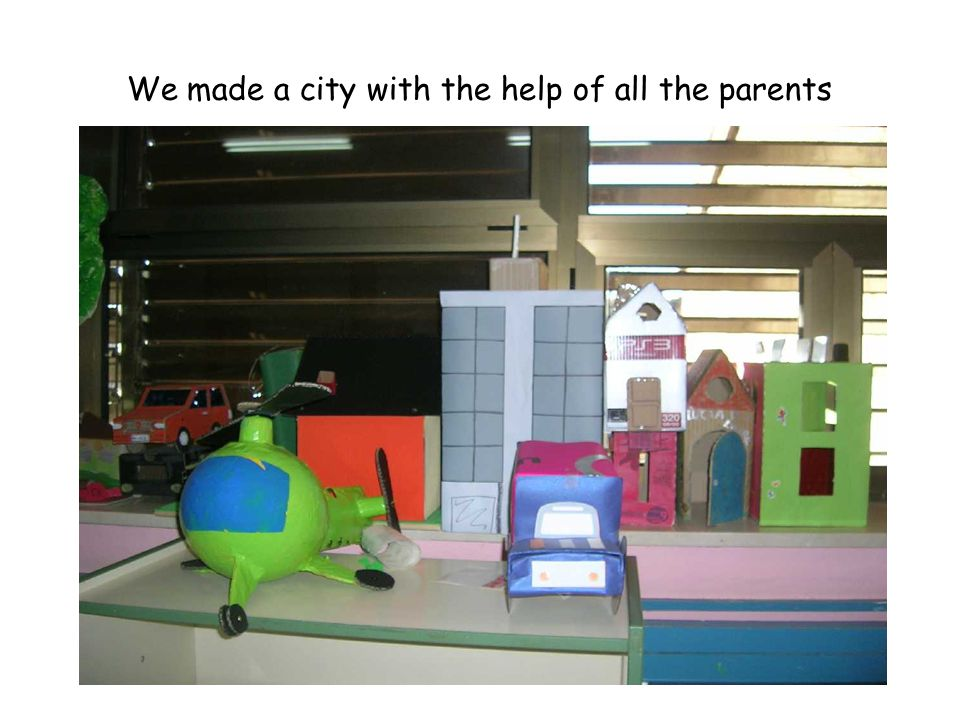 We made a city with the help of all the parents