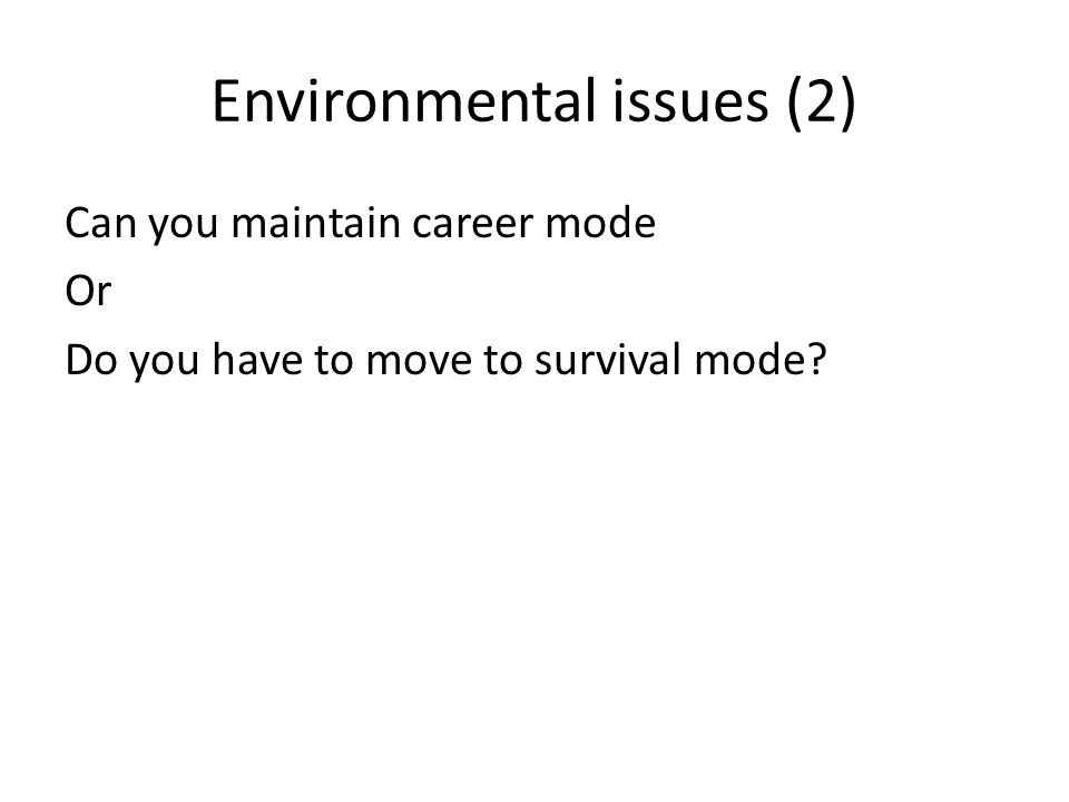 Environmental issues (2) Can you maintain career mode Or Do you have to move to survival mode?