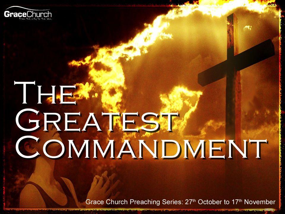 Steve Petch Sunday 17 th November 2013 The Greatest Commandment