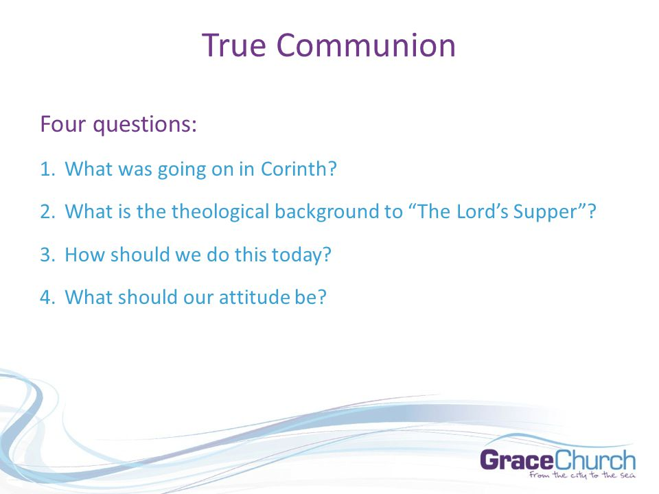 True Communion 1. What was going on in Corinth?