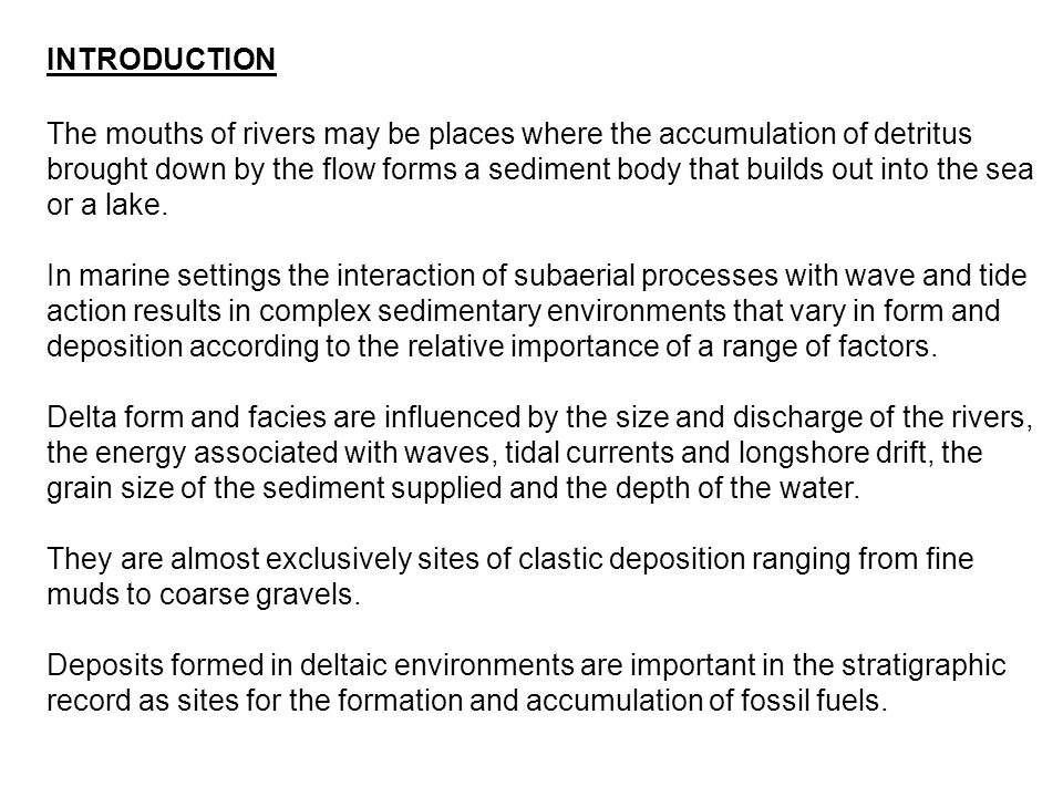 The mouths of rivers may be places where the accumulation of detritus brought down by the flow forms a sediment body that builds out into the sea or a