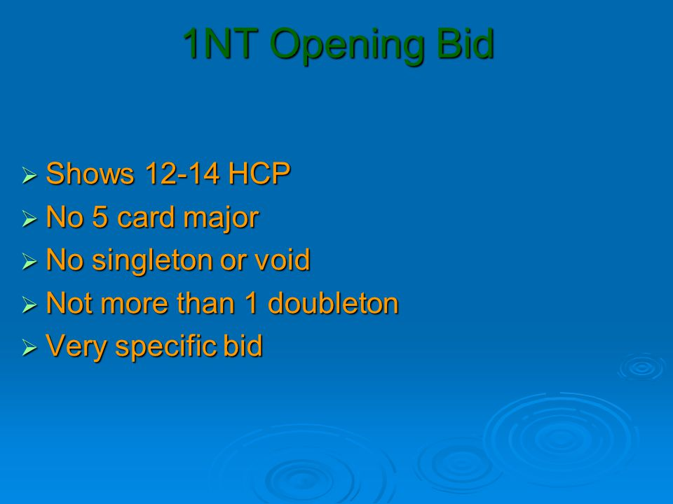 1NT Opening Bid  Shows 12-14 HCP  No 5 card major  No singleton or void  Not more than 1 doubleton  Very specific bid