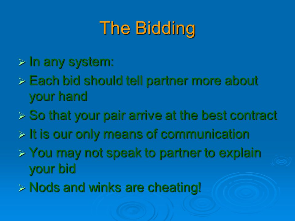 The Bidding  In any system:  Each bid should tell partner more about your hand  So that your pair arrive at the best contract  It is our only mean