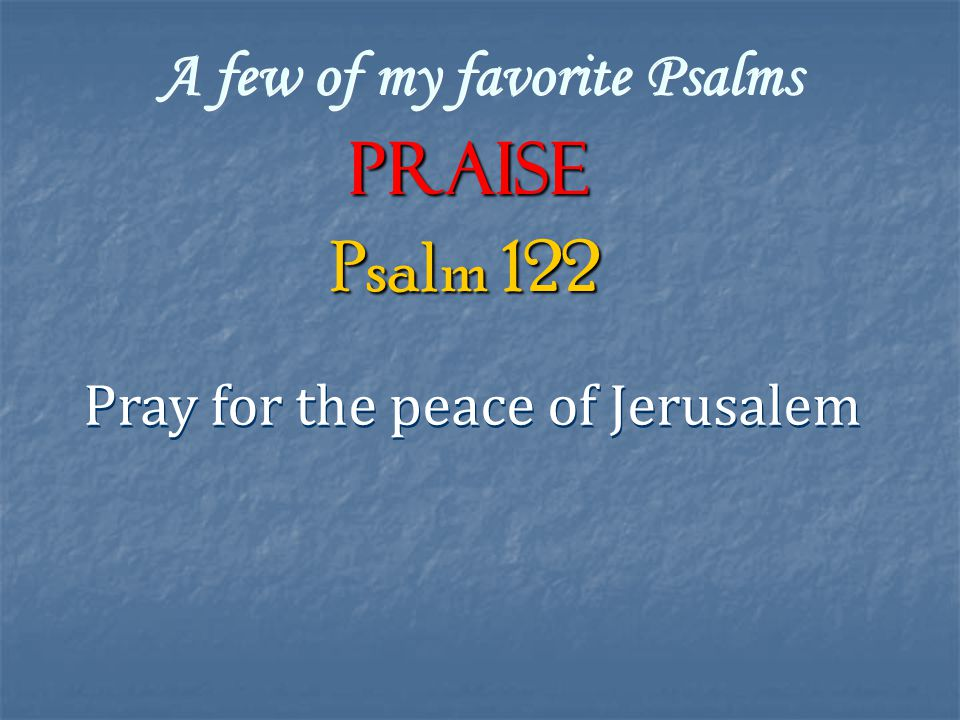 A few of my favorite Psalms Praise Pray for the peace of Jerusalem Psalm 122