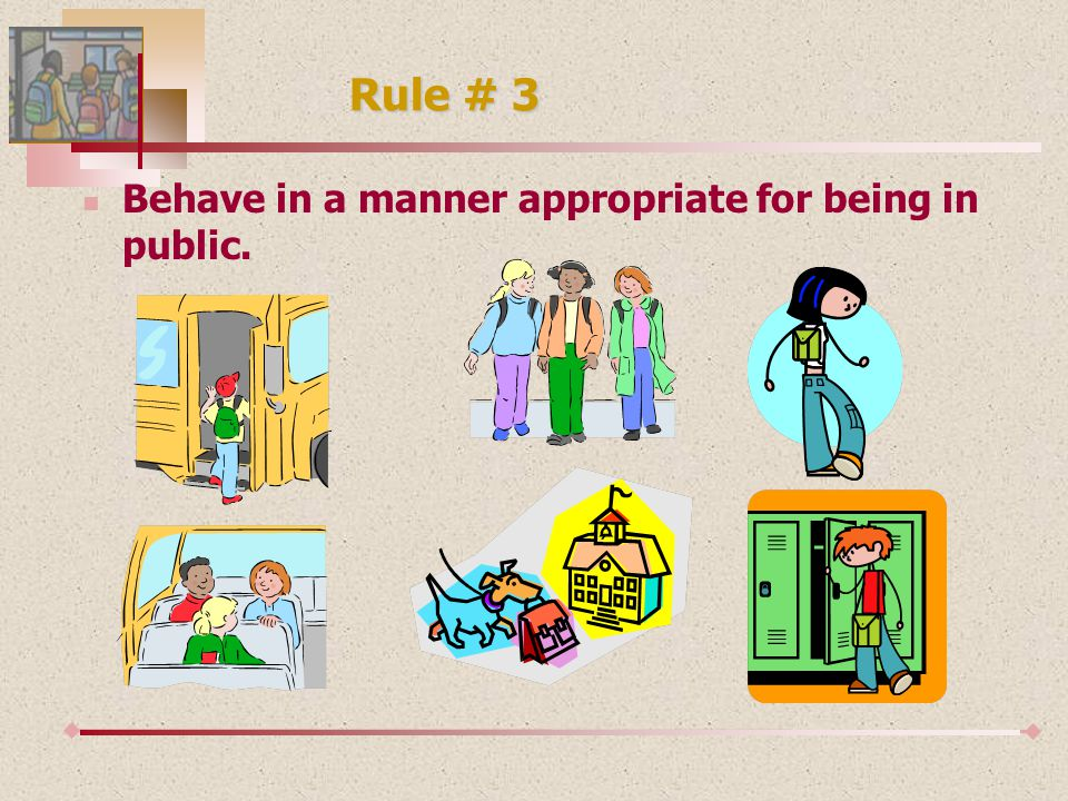 Rule # 3 Behave in a manner appropriate for being in public.