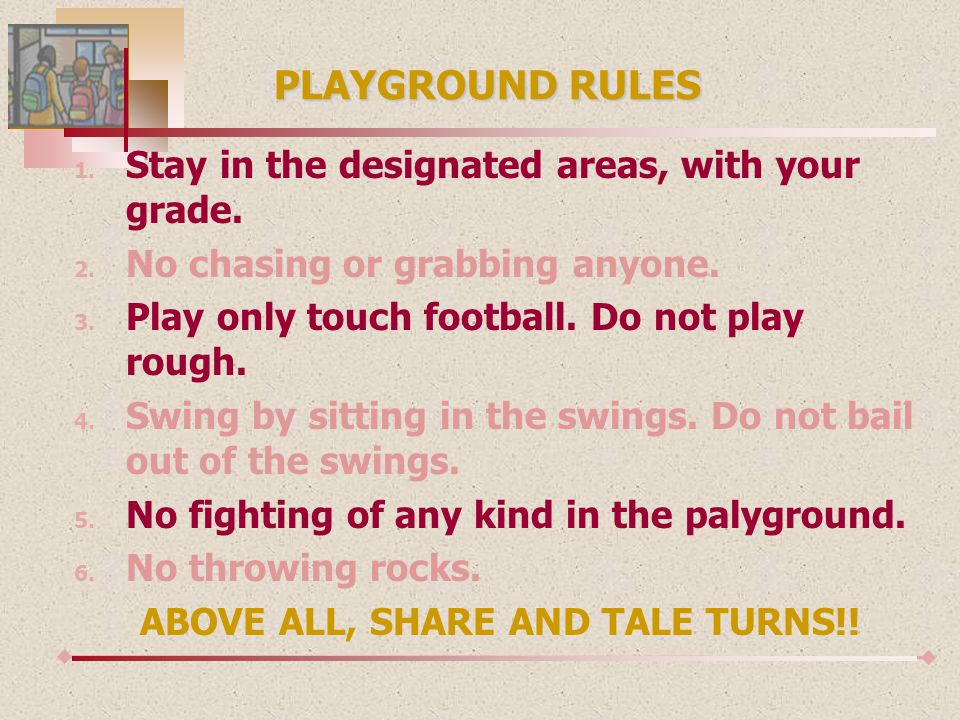 PLAYGROUND RULES 1. Stay in the designated areas, with your grade.