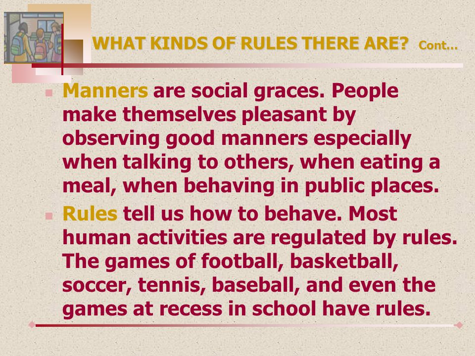 WHAT KINDS OF RULES THERE ARE. Cont... Manners are social graces.