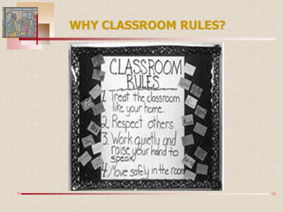 WHY CLASSROOM RULES