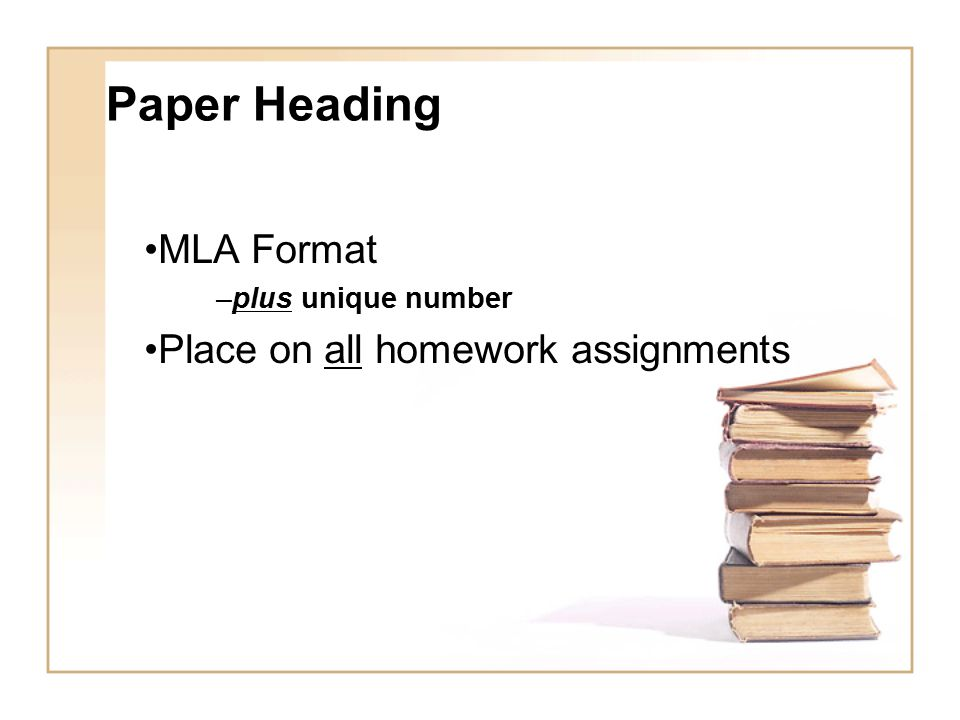 Paper Heading MLA Format –plus unique number Place on all homework assignments