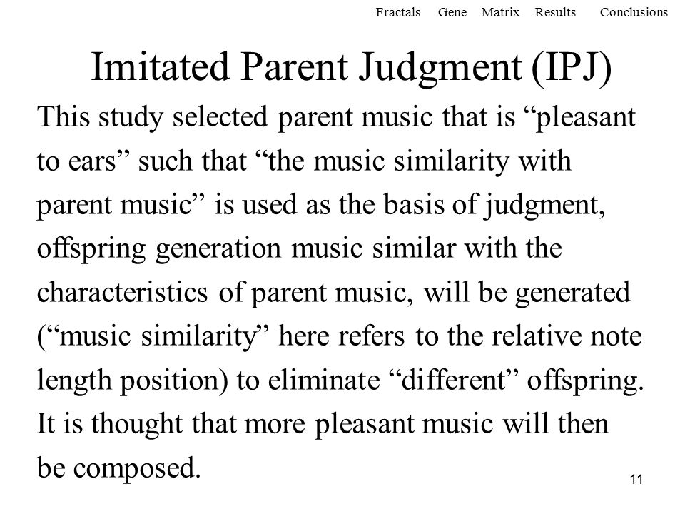 11 This study selected parent music that is pleasant to ears such that the music similarity with parent music is used as the basis of judgment, offspring generation music similar with the characteristics of parent music, will be generated ( music similarity here refers to the relative note length position) to eliminate different offspring.