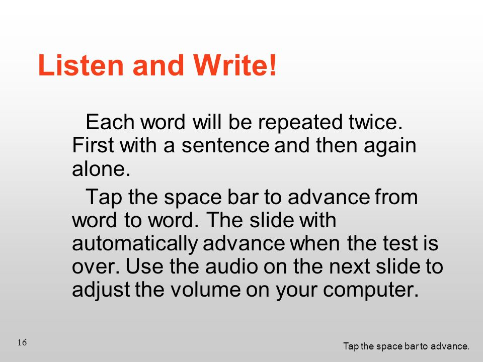 Tap the space bar to advance. 16 Listen and Write.