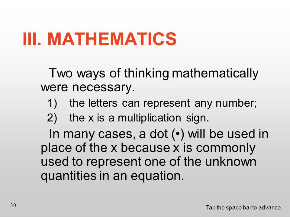 Tap the space bar to advance. 30 Two ways of thinking mathematically were necessary.