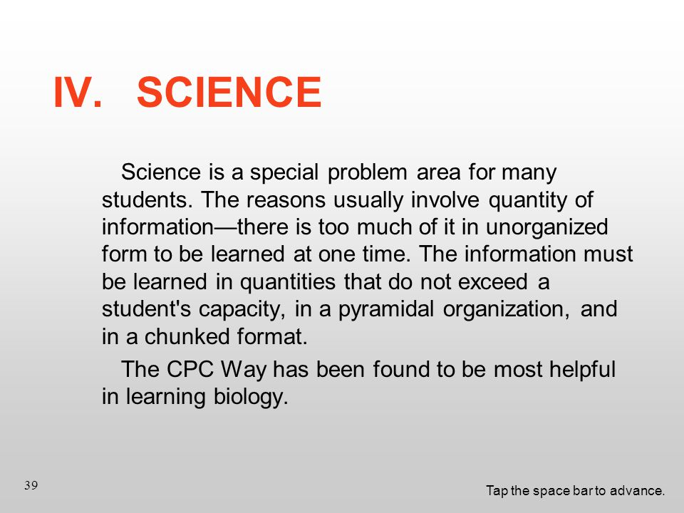 Tap the space bar to advance. 39 IV.SCIENCE Science is a special problem area for many students.