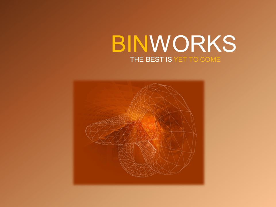 BINWORKS THE BEST IS YET TO COME