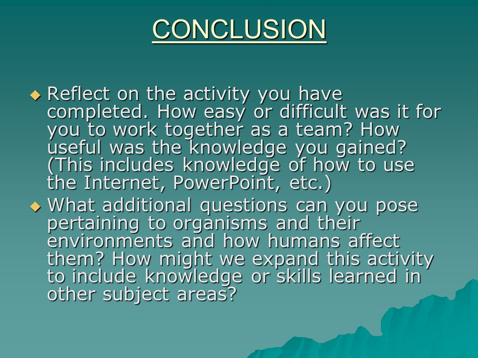 CONCLUSION  Reflect on the activity you have completed.