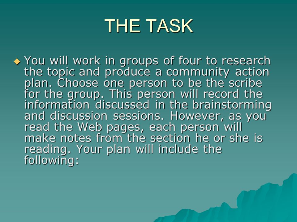 THE TASK  You will work in groups of four to research the topic and produce a community action plan.