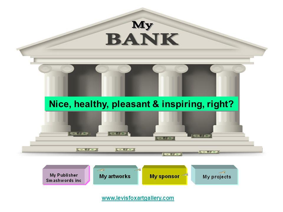 Nice, healthy, pleasant & inspiring, right? www.levisfoxartgallery.com