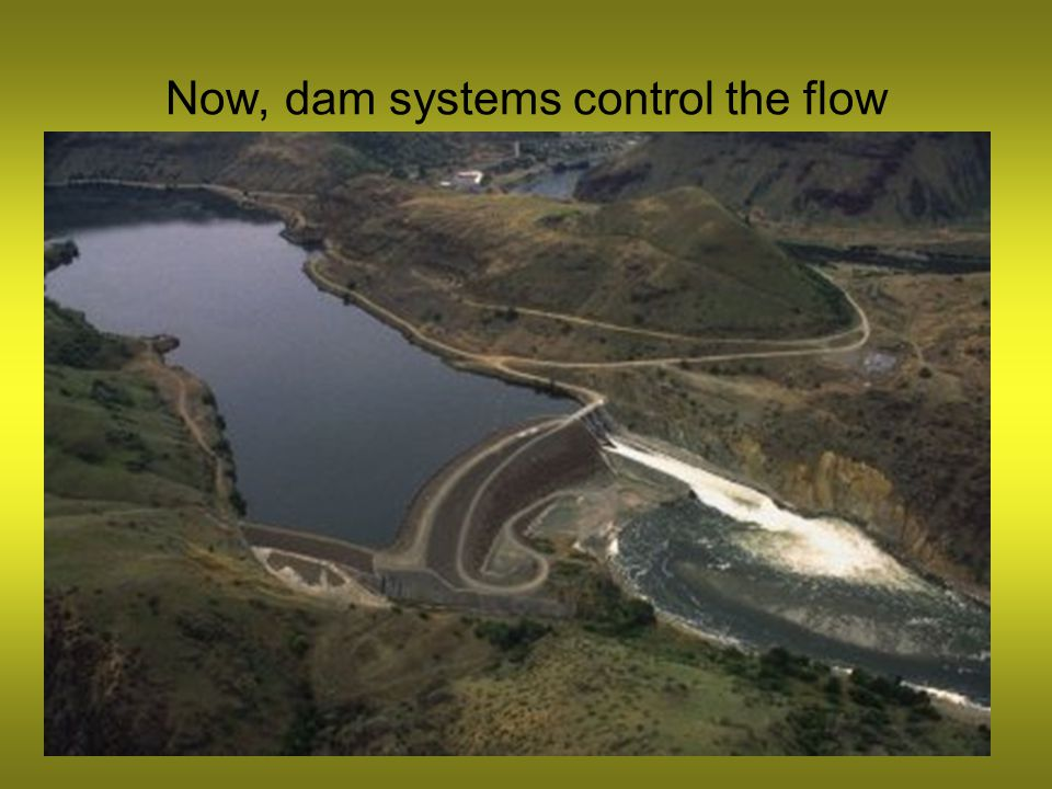 Now, dam systems control the flow