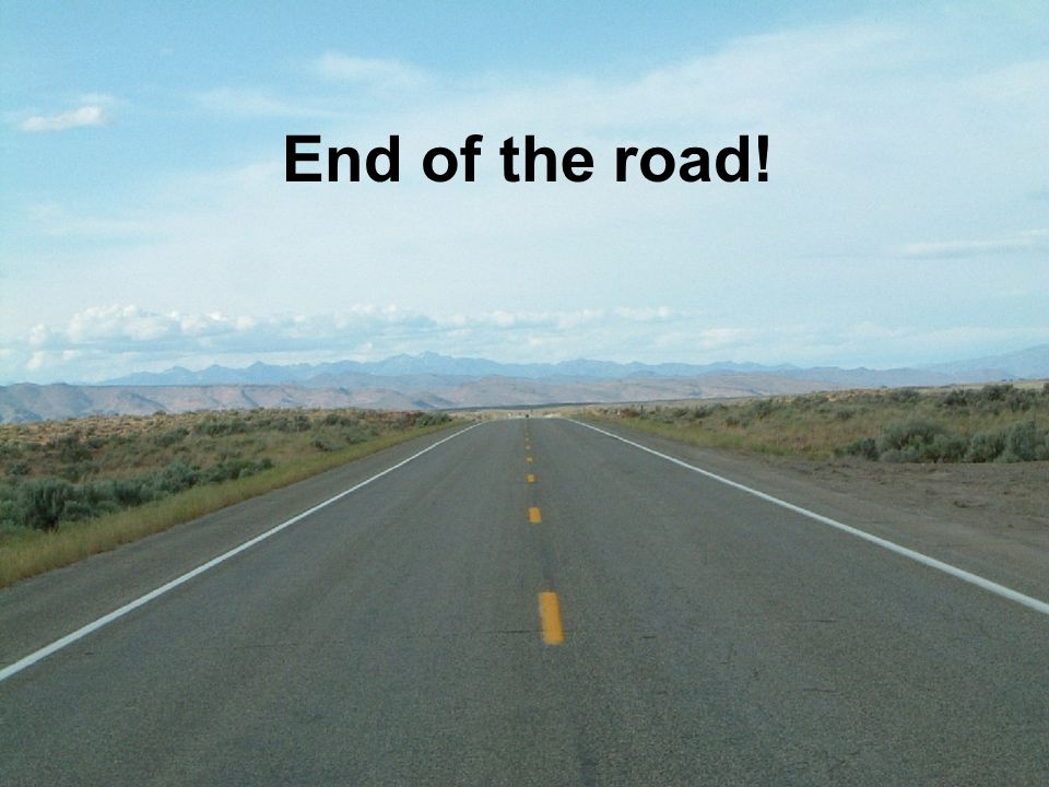 End of the road!