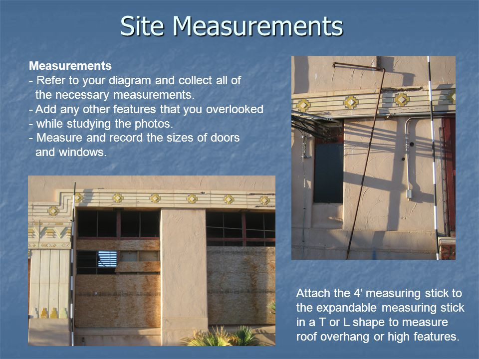 Site Measurements Measurements - Refer to your diagram and collect all of the necessary measurements.