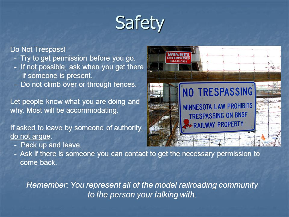 Safety Do Not Trespass. - Try to get permission before you go.