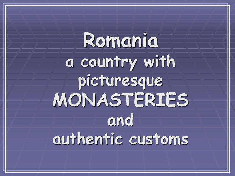 Romania a country with picturesque MONASTERIES and authentic customs