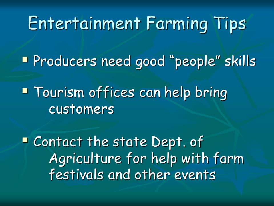  Producers need good people skills  Tourism offices can help bring customers  Contact the state Dept.