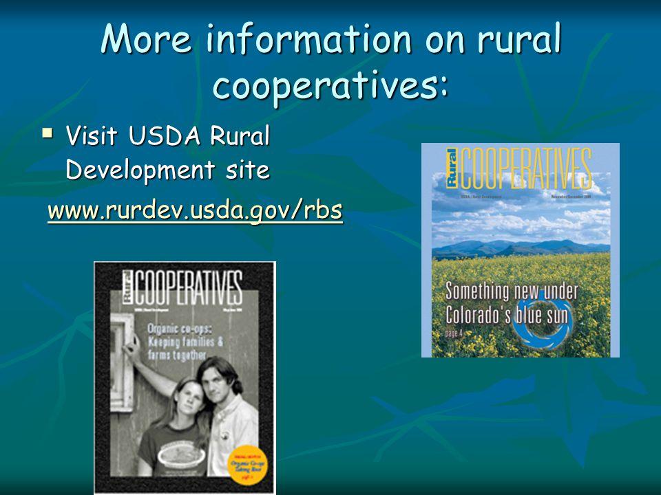 More information on rural cooperatives:  Visit USDA Rural Development site www.rurdev.usda.gov/rbs www.rurdev.usda.gov/rbswww.rurdev.usda.gov/rbs