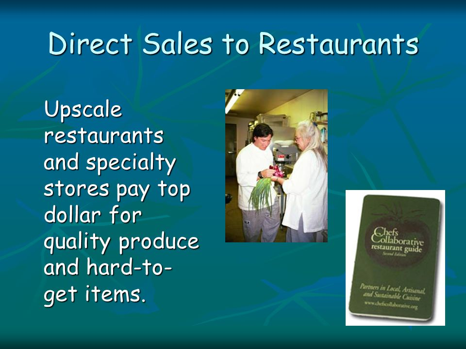 Upscale restaurants and specialty stores pay top dollar for quality produce and hard-to- get items.