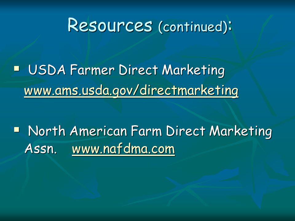 Resources (continued) :  USDA Farmer Direct Marketing www.ams.usda.gov/directmarketing  North American Farm Direct Marketing Assn.