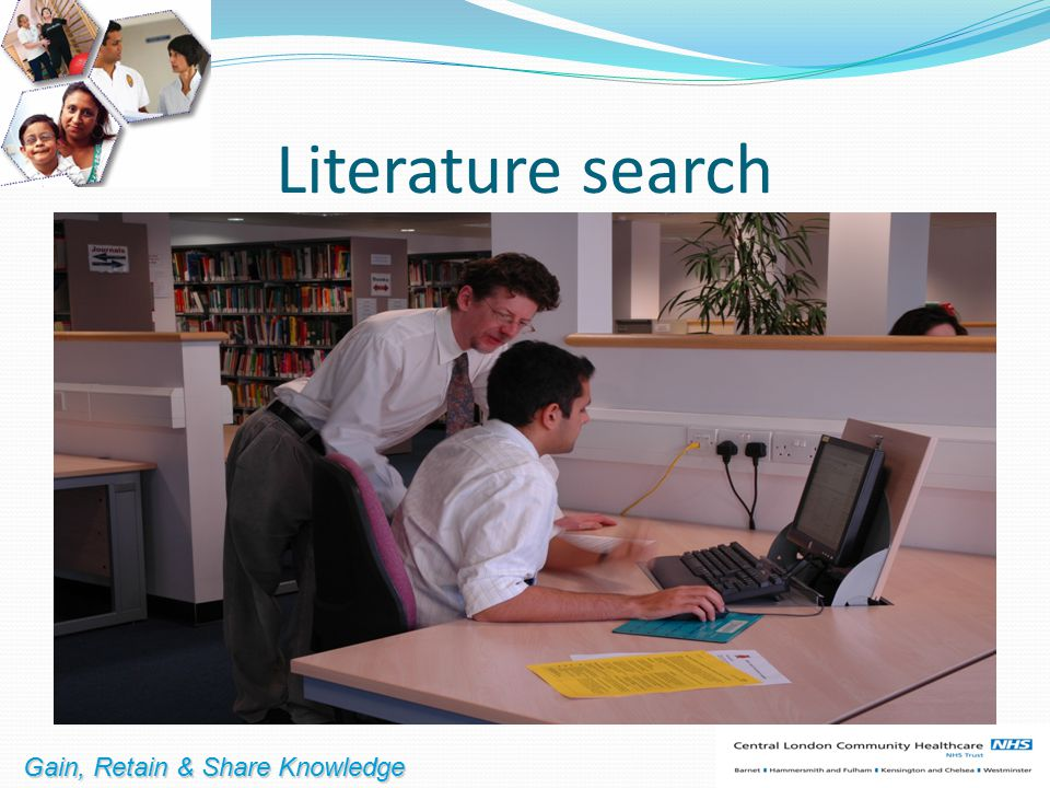Literature search Gain, Retain & Share Knowledge