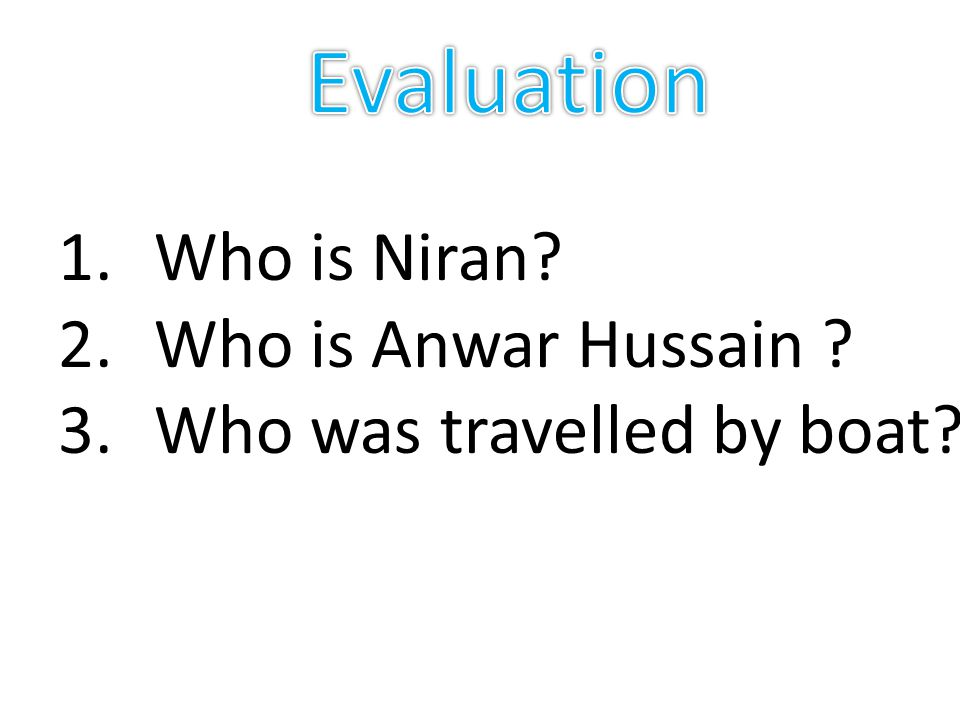 1.Who is Niran? 2.Who is Anwar Hussain ? 3.Who was travelled by boat?