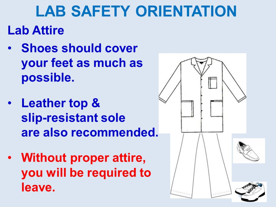 LAB SAFETY ORIENTATION Lab Attire Shoes should cover your feet as much as possible.