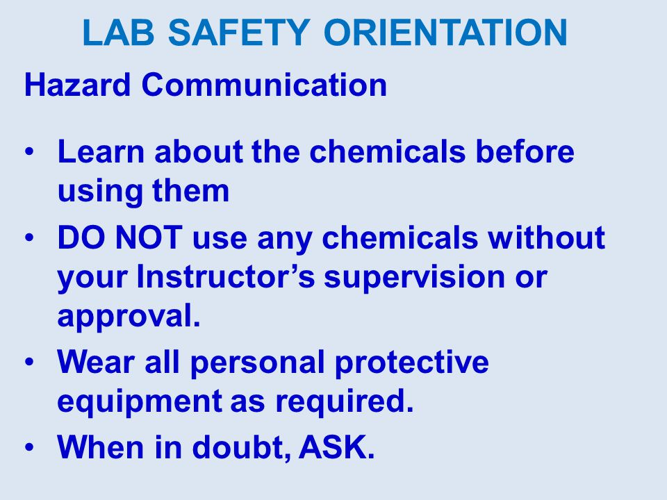 Hazard Communication Learn about the chemicals before using them DO NOT use any chemicals without your Instructor's supervision or approval.